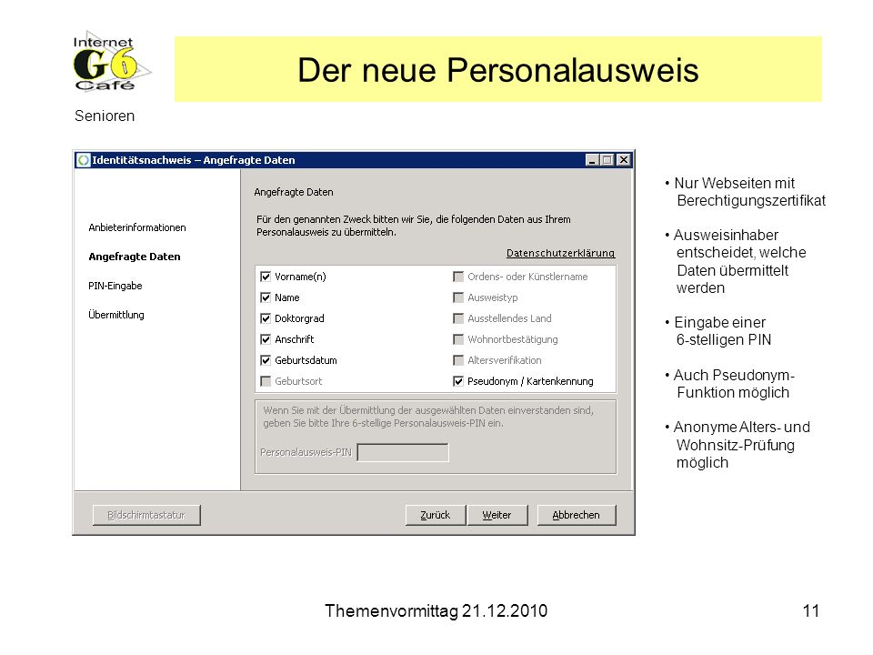 Themenvormittag 21.12.201011 Senioren Der neue Personalausweis Nur Webseiten mit Berechtigungszertifikat Ausweisinhaber entscheidet, welche Daten über