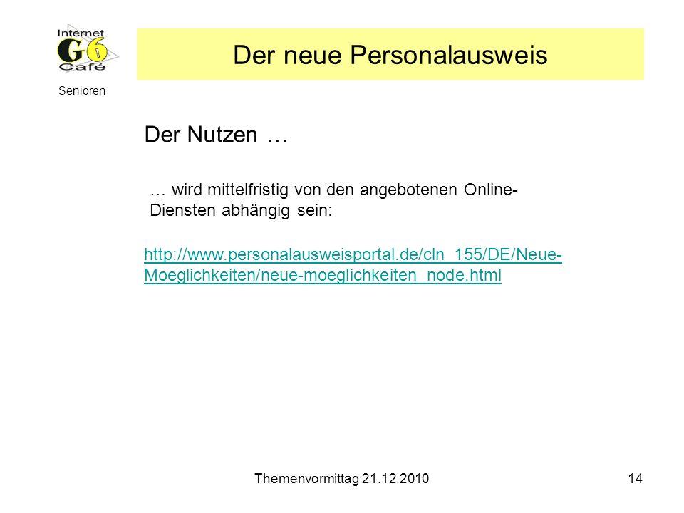Themenvormittag 21.12.201014 Senioren Der neue Personalausweis Der Nutzen … http://www.personalausweisportal.de/cln_155/DE/Neue- Moeglichkeiten/neue-m