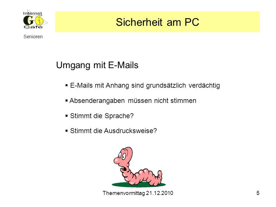 Themenvormittag 21.12.20105 Senioren Umgang mit E-Mails Sicherheit am PC Stimmt die Sprache? Absenderangaben müssen nicht stimmen Stimmt die Ausdrucks