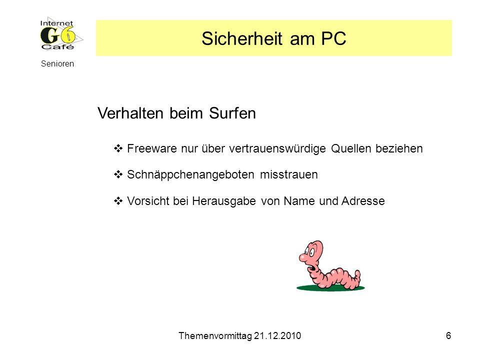 Themenvormittag 21.12.20106 Senioren Verhalten beim Surfen Sicherheit am PC Freeware nur über vertrauenswürdige Quellen beziehen Schnäppchenangeboten