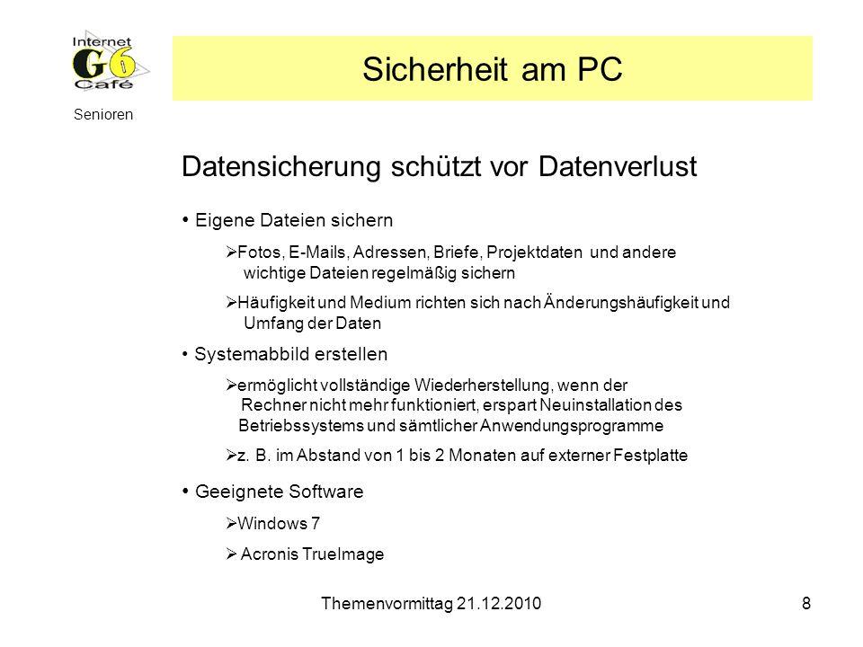 Themenvormittag 21.12.20108 Senioren Sicherheit am PC Datensicherung schützt vor Datenverlust Eigene Dateien sichern Fotos, E-Mails, Adressen, Briefe,