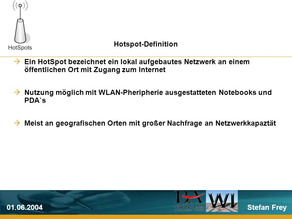 Stefan Frey01.06.2004 Für Hotspotnutzer: Achten auf Freigabe von Verzeichnissen Benutzung Personal Firewall / Virensoftware Verschlüsselung der Datenkommunkation – Einsatz von VPN-Software: Punkt-zu-Punkt Verschlüsselung Verwendung von PPTP und IPSec Protokollen sehr sicher.