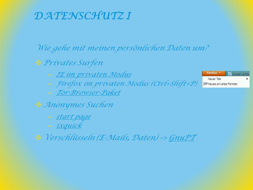 Wie gehe mit meinen persönlichen Daten um? Privates Surfen – IE im privaten Modus IE im privaten Modus – Firefox im privaten Modus (Ctrl+Shift+P) – To