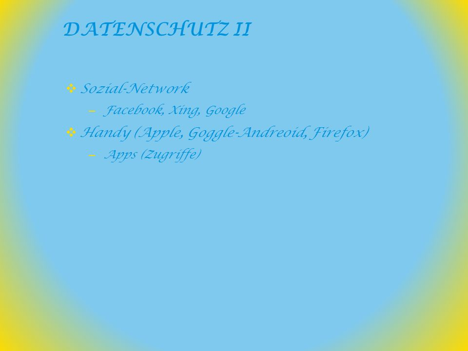 Sozial-Network – Facebook, Xing, Google Handy (Apple, Goggle-Andreoid, Firefox) – Apps (Zugriffe) DATENSCHUTZ II