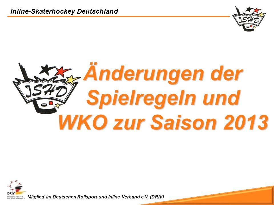 Mitglied im Deutschen Rollsport und Inline Verband e.V. (DRIV) Inline-Skaterhockey Deutschland Änderungen der Spielregeln und WKO zur Saison 2013