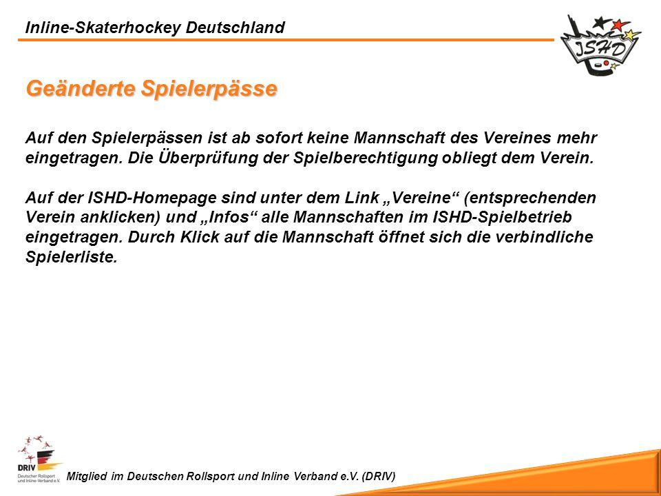 Inline-Skaterhockey Deutschland Mitglied im Deutschen Rollsport und Inline Verband e.V. (DRIV) Geänderte Spielerpässe Auf den Spielerpässen ist ab sof