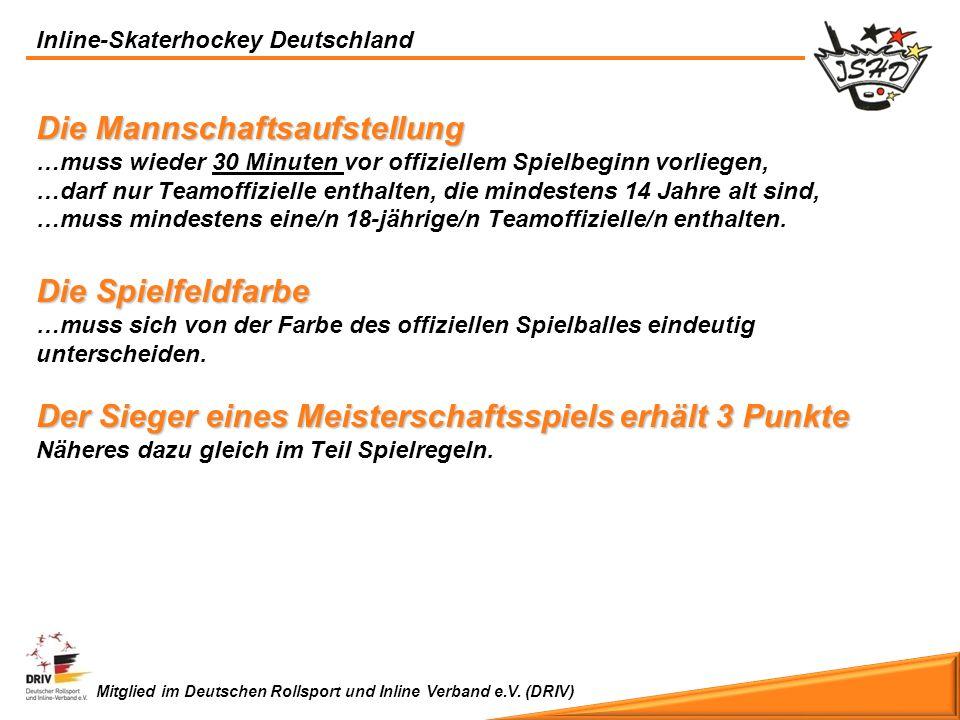 Inline-Skaterhockey Deutschland Mitglied im Deutschen Rollsport und Inline Verband e.V. (DRIV) Die Mannschaftsaufstellung …muss wieder 30 Minuten vor