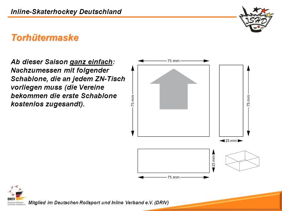 Inline-Skaterhockey Deutschland Mitglied im Deutschen Rollsport und Inline Verband e.V. (DRIV) Torhütermaske Ab dieser Saison ganz einfach: Nachzumess