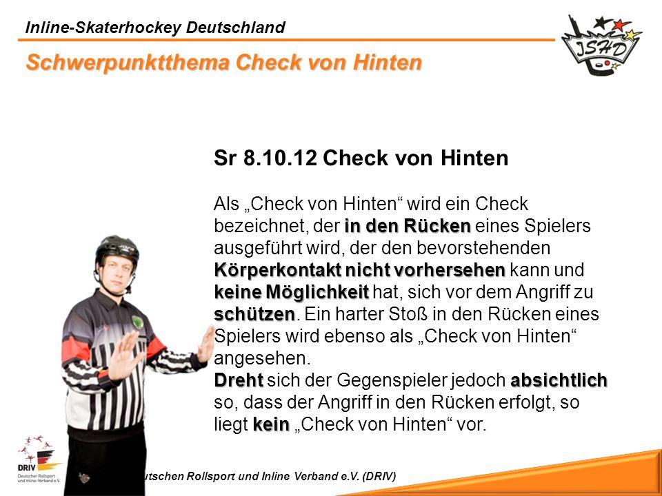 Inline-Skaterhockey Deutschland Mitglied im Deutschen Rollsport und Inline Verband e.V. (DRIV) Schwerpunktthema Check von Hinten Sr 8.10.12 Check von