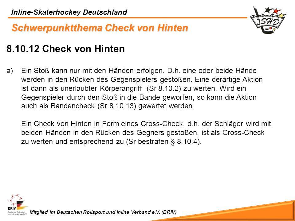 Inline-Skaterhockey Deutschland Mitglied im Deutschen Rollsport und Inline Verband e.V. (DRIV) Schwerpunktthema Check von Hinten 8.10.12 Check von Hin