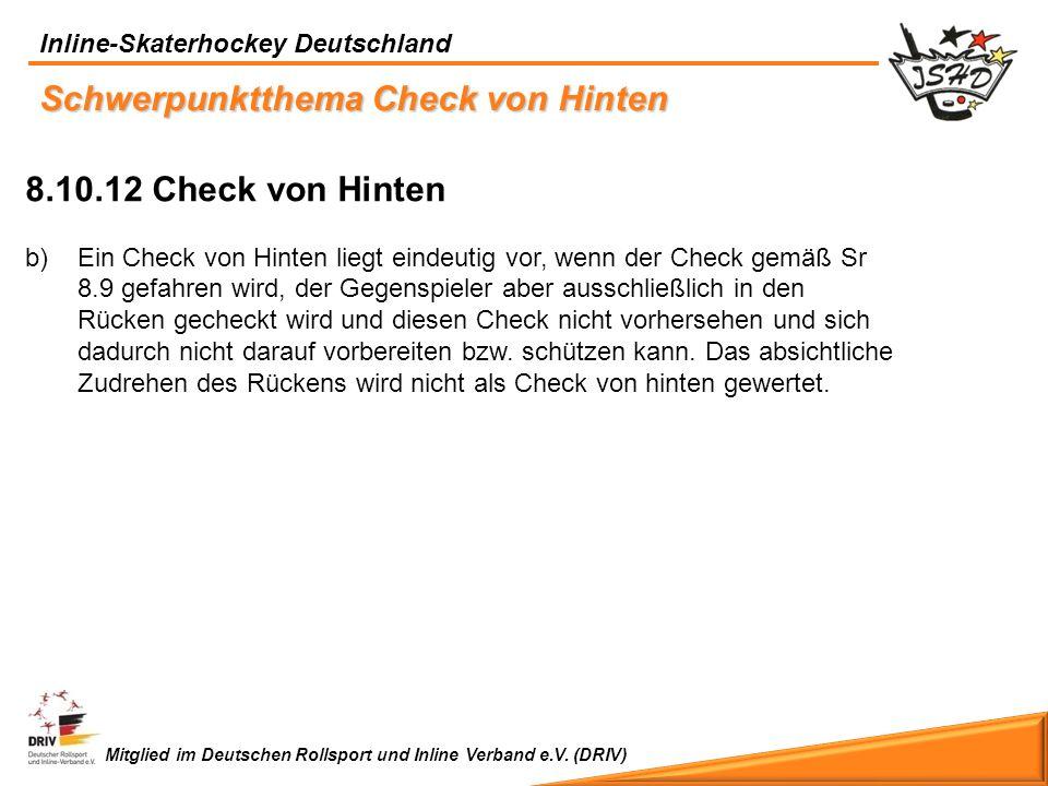 Inline-Skaterhockey Deutschland Mitglied im Deutschen Rollsport und Inline Verband e.V. (DRIV) 8.10.12 Check von Hinten b)Ein Check von Hinten liegt e