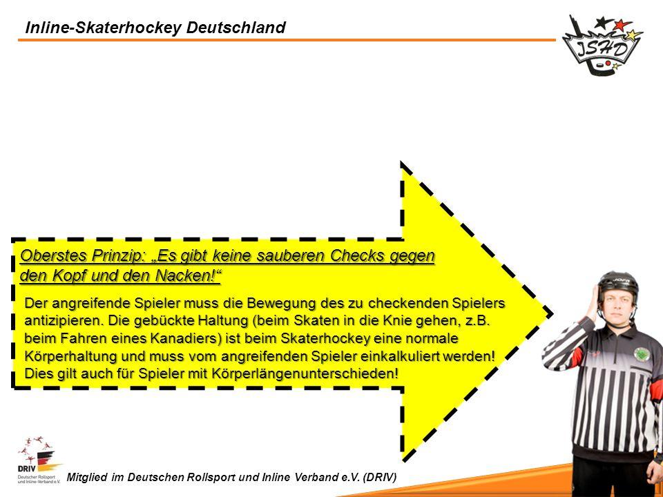 Inline-Skaterhockey Deutschland Mitglied im Deutschen Rollsport und Inline Verband e.V. (DRIV) Oberstes Prinzip: Es gibt keine sauberen Checks gegen d