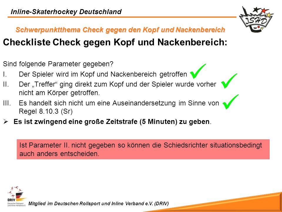 Inline-Skaterhockey Deutschland Mitglied im Deutschen Rollsport und Inline Verband e.V. (DRIV) Checkliste Check gegen Kopf und Nackenbereich: Sind fol