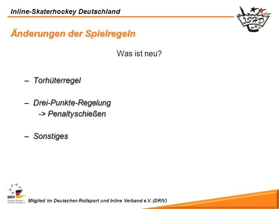 Inline-Skaterhockey Deutschland Mitglied im Deutschen Rollsport und Inline Verband e.V. (DRIV) Änderungen der Spielregeln Was ist neu? –Torhüterregel