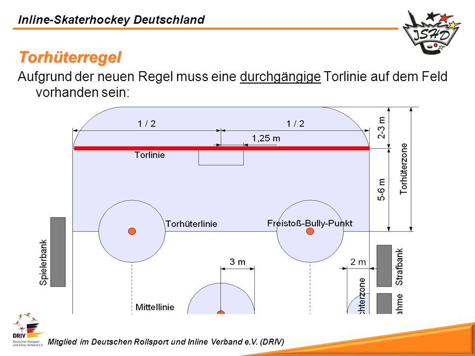 Inline-Skaterhockey Deutschland Mitglied im Deutschen Rollsport und Inline Verband e.V. (DRIV) Torhüterregel Aufgrund der neuen Regel muss eine durchg