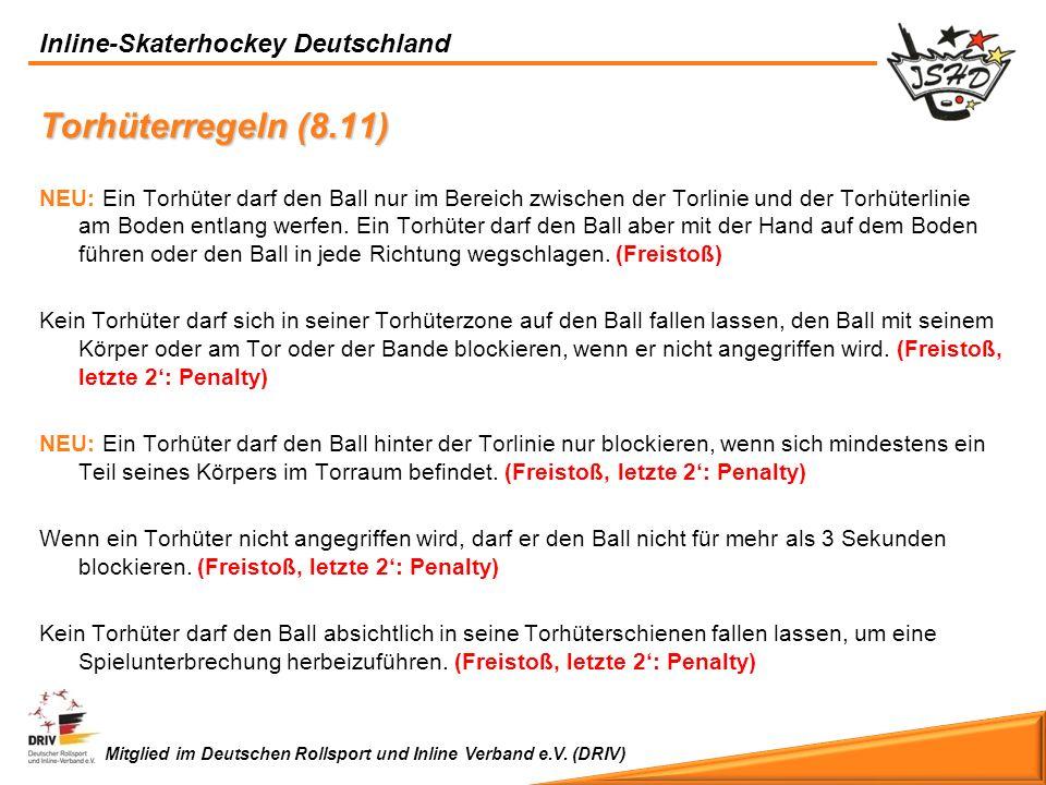 Inline-Skaterhockey Deutschland Mitglied im Deutschen Rollsport und Inline Verband e.V. (DRIV) Torhüterregeln (8.11) NEU: Ein Torhüter darf den Ball n