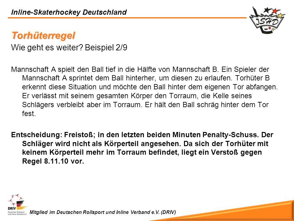 Inline-Skaterhockey Deutschland Mitglied im Deutschen Rollsport und Inline Verband e.V. (DRIV) Torhüterregel Wie geht es weiter? Beispiel 2/9 Mannscha