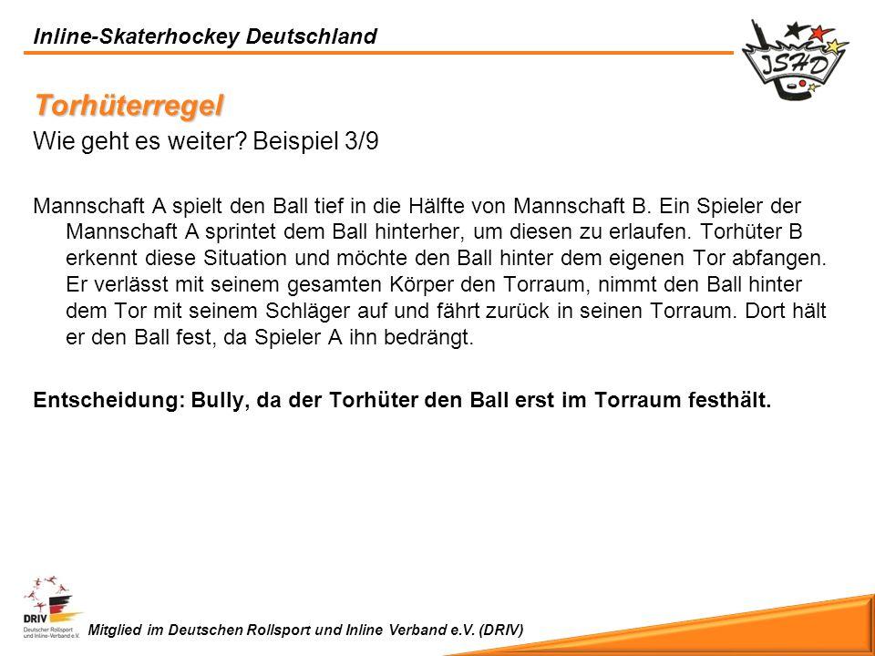 Inline-Skaterhockey Deutschland Mitglied im Deutschen Rollsport und Inline Verband e.V. (DRIV) Torhüterregel Wie geht es weiter? Beispiel 3/9 Mannscha