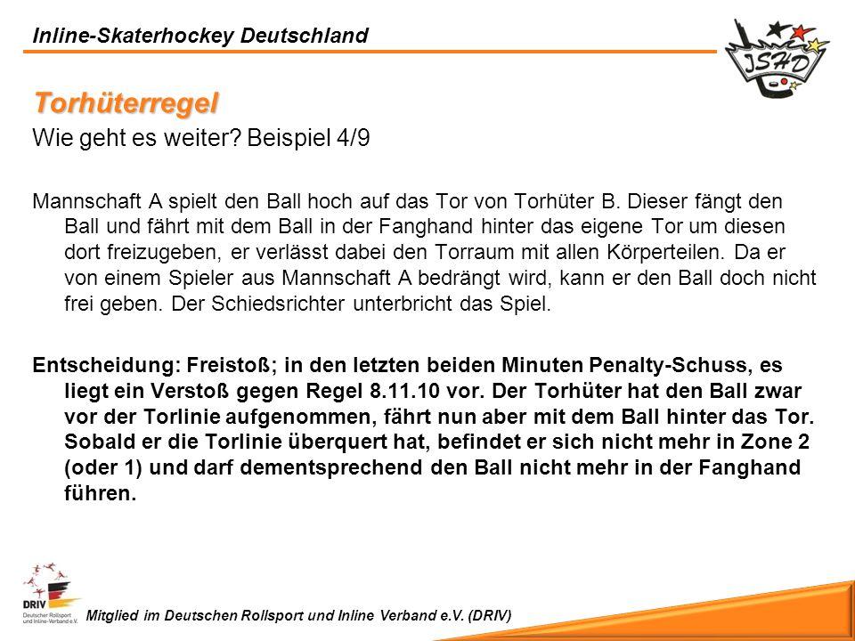 Inline-Skaterhockey Deutschland Mitglied im Deutschen Rollsport und Inline Verband e.V. (DRIV) Torhüterregel Wie geht es weiter? Beispiel 4/9 Mannscha