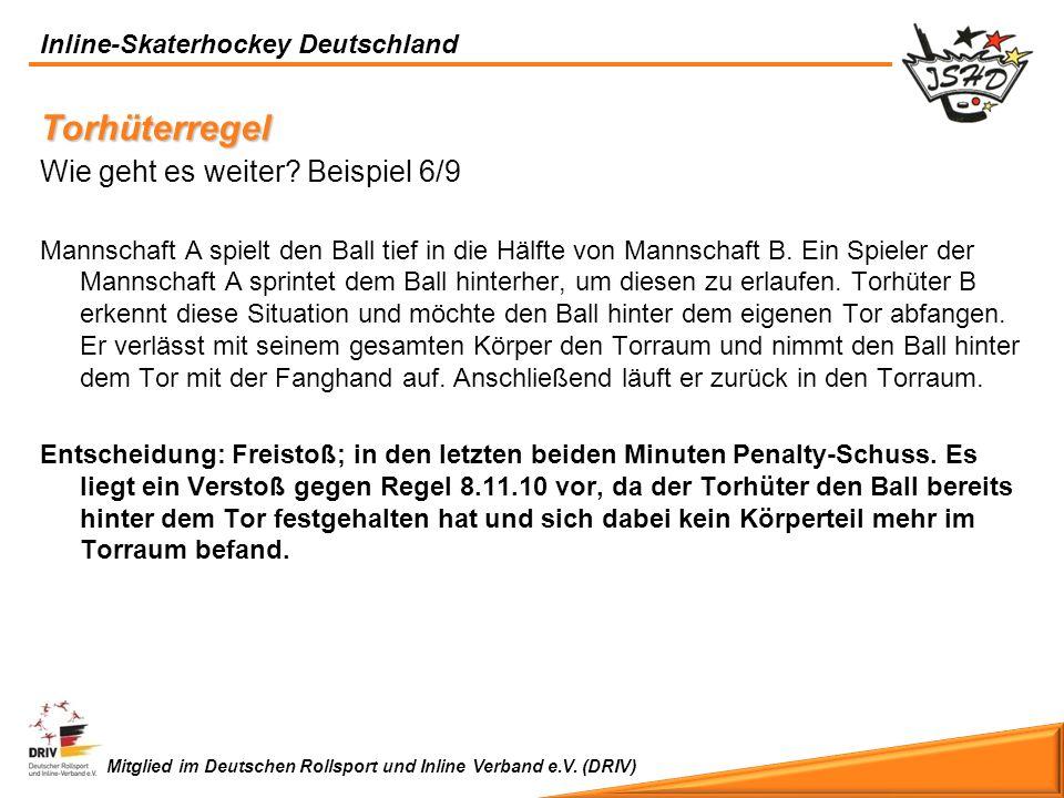 Inline-Skaterhockey Deutschland Mitglied im Deutschen Rollsport und Inline Verband e.V. (DRIV) Torhüterregel Wie geht es weiter? Beispiel 6/9 Mannscha