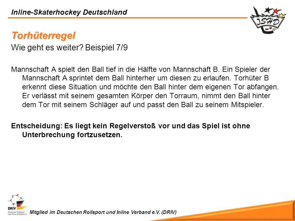 Inline-Skaterhockey Deutschland Mitglied im Deutschen Rollsport und Inline Verband e.V. (DRIV) Torhüterregel Wie geht es weiter? Beispiel 7/9 Mannscha