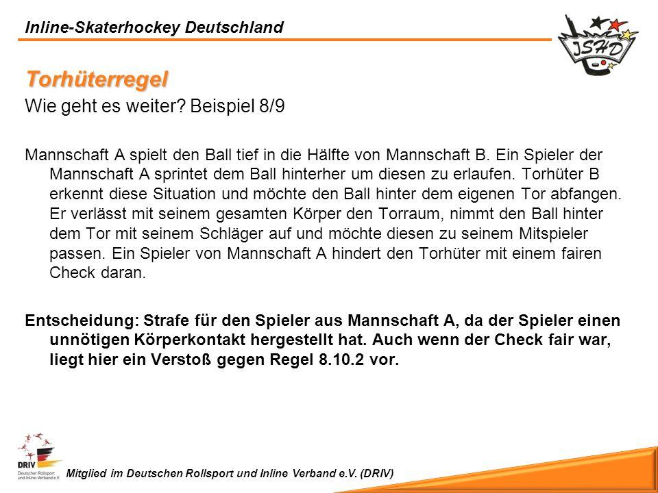 Inline-Skaterhockey Deutschland Mitglied im Deutschen Rollsport und Inline Verband e.V. (DRIV) Torhüterregel Wie geht es weiter? Beispiel 8/9 Mannscha