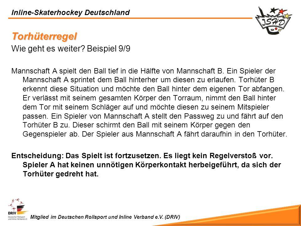Inline-Skaterhockey Deutschland Mitglied im Deutschen Rollsport und Inline Verband e.V. (DRIV) Torhüterregel Wie geht es weiter? Beispiel 9/9 Mannscha