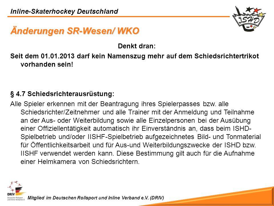 Inline-Skaterhockey Deutschland Mitglied im Deutschen Rollsport und Inline Verband e.V. (DRIV) Änderungen SR-Wesen/ WKO Denkt dran: Seit dem 01.01.201