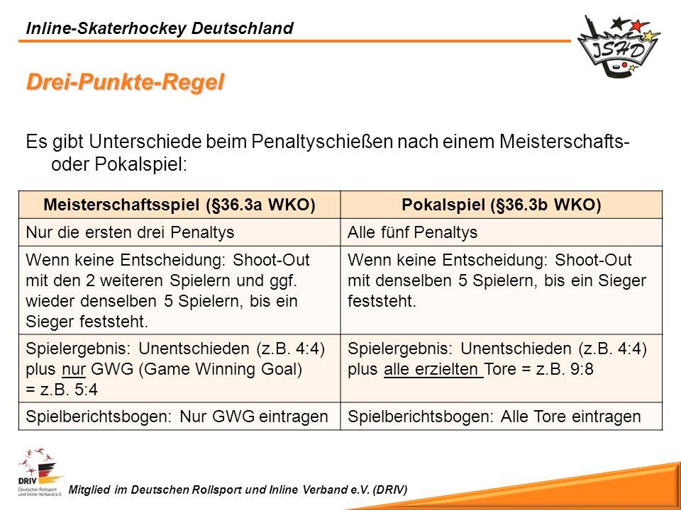 Inline-Skaterhockey Deutschland Mitglied im Deutschen Rollsport und Inline Verband e.V. (DRIV) Es gibt Unterschiede beim Penaltyschießen nach einem Me