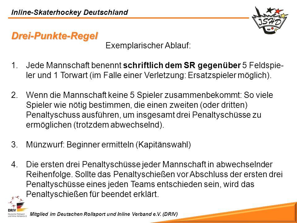 Inline-Skaterhockey Deutschland Mitglied im Deutschen Rollsport und Inline Verband e.V. (DRIV) Exemplarischer Ablauf: 1.Jede Mannschaft benennt schrif