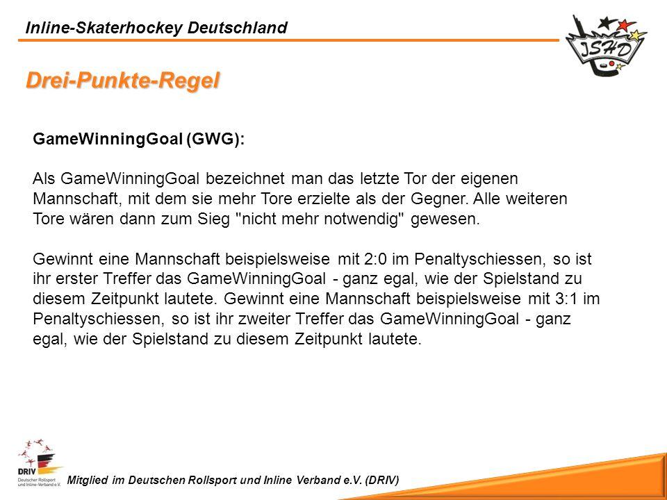 Inline-Skaterhockey Deutschland Mitglied im Deutschen Rollsport und Inline Verband e.V. (DRIV) Drei-Punkte-Regel GameWinningGoal (GWG): Als GameWinnin
