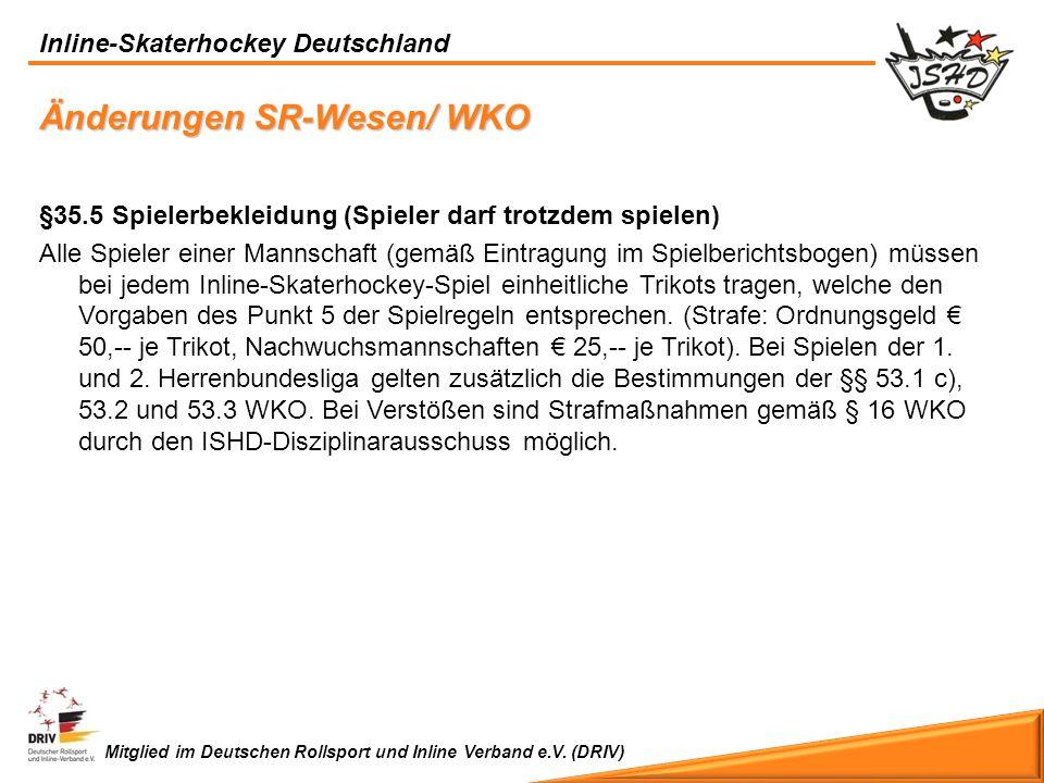 Inline-Skaterhockey Deutschland Mitglied im Deutschen Rollsport und Inline Verband e.V. (DRIV) Änderungen SR-Wesen/ WKO §35.5 Spielerbekleidung (Spiel