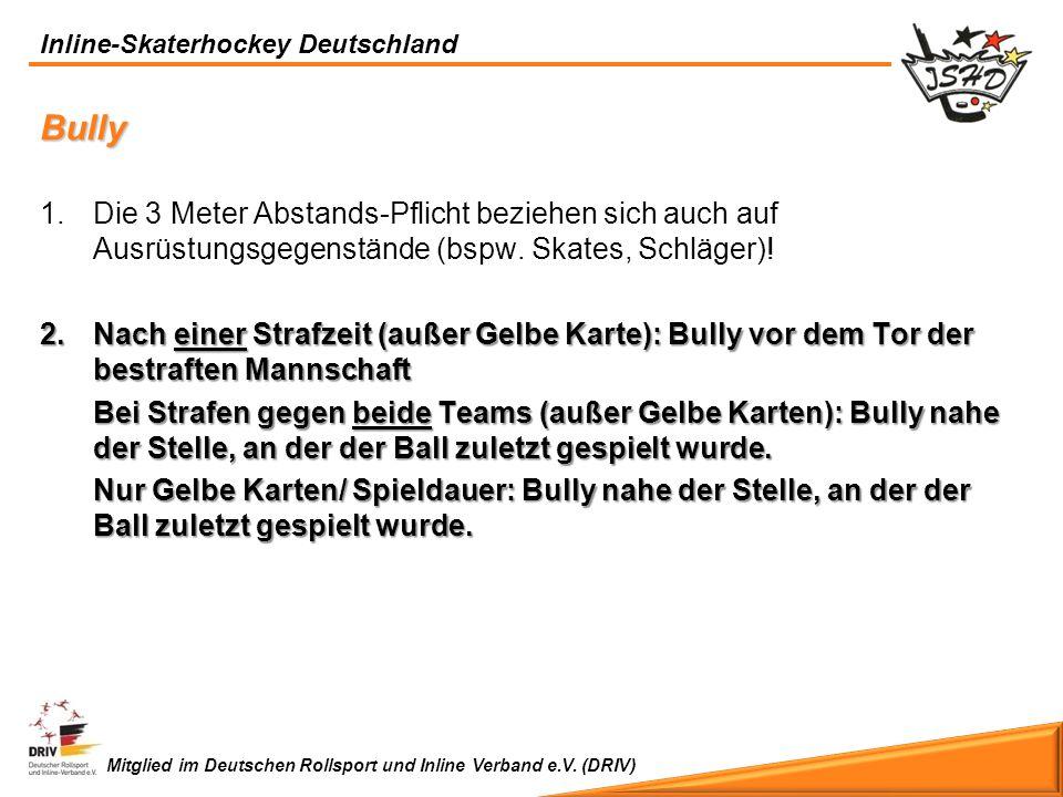 Inline-Skaterhockey Deutschland Mitglied im Deutschen Rollsport und Inline Verband e.V. (DRIV) Bully 1.Die 3 Meter Abstands-Pflicht beziehen sich auch