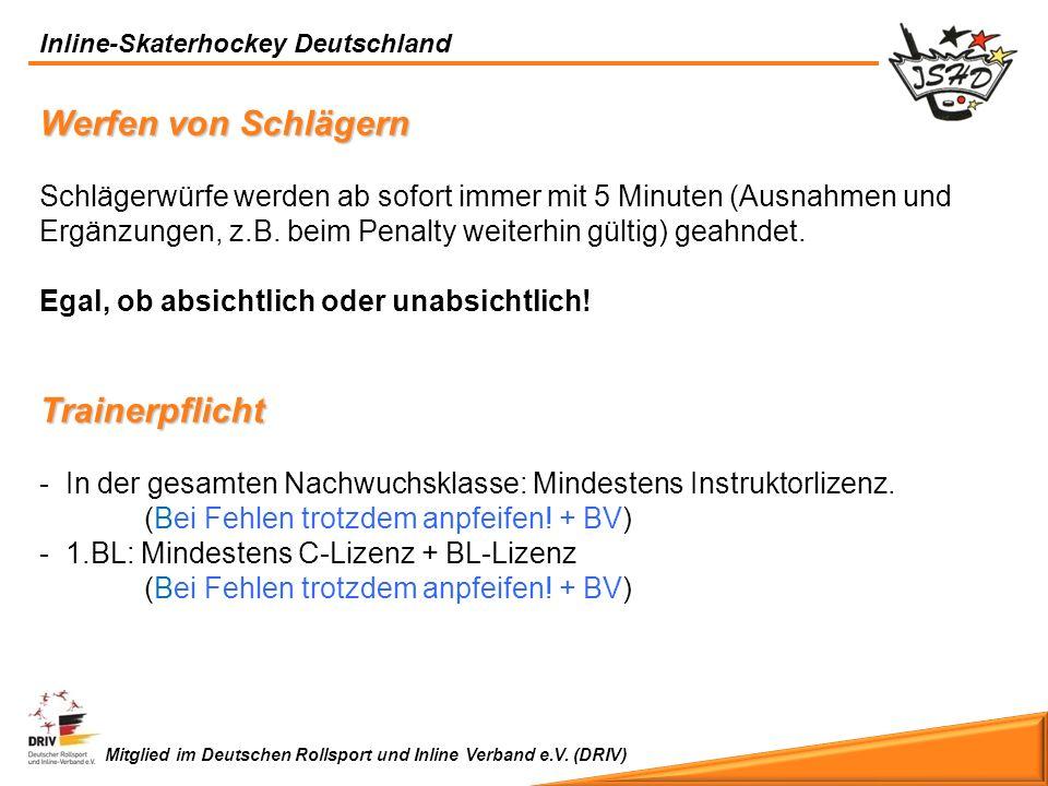 Inline-Skaterhockey Deutschland Mitglied im Deutschen Rollsport und Inline Verband e.V. (DRIV) Werfen von Schlägern Trainerpflicht Werfen von Schläger
