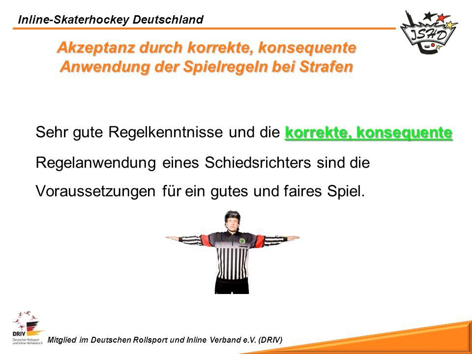 Mitglied im Deutschen Rollsport und Inline Verband e.V. (DRIV) Inline-Skaterhockey Deutschland Akzeptanz durch korrekte, konsequente Anwendung der Spi