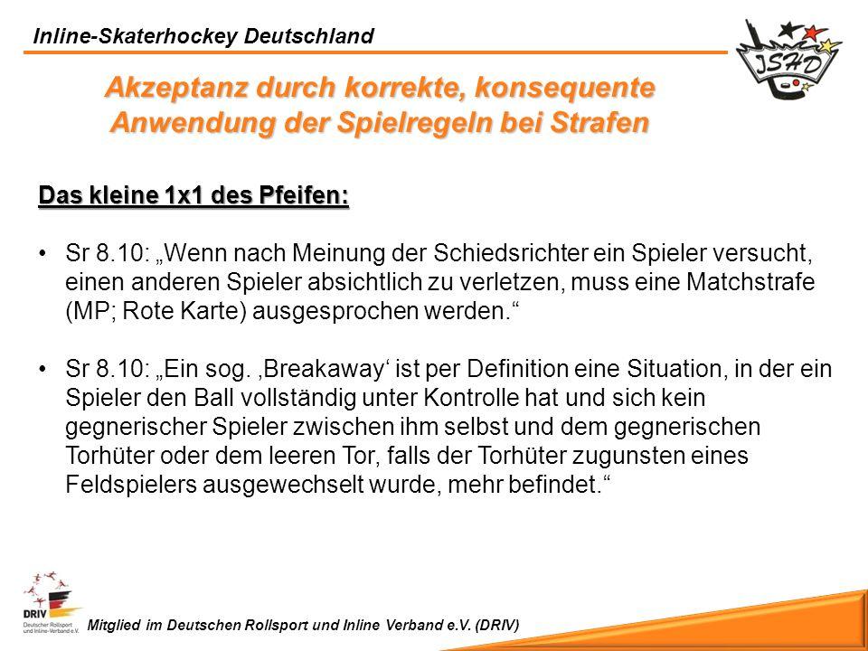 Inline-Skaterhockey Deutschland Mitglied im Deutschen Rollsport und Inline Verband e.V. (DRIV) Akzeptanz durch korrekte, konsequente Anwendung der Spi