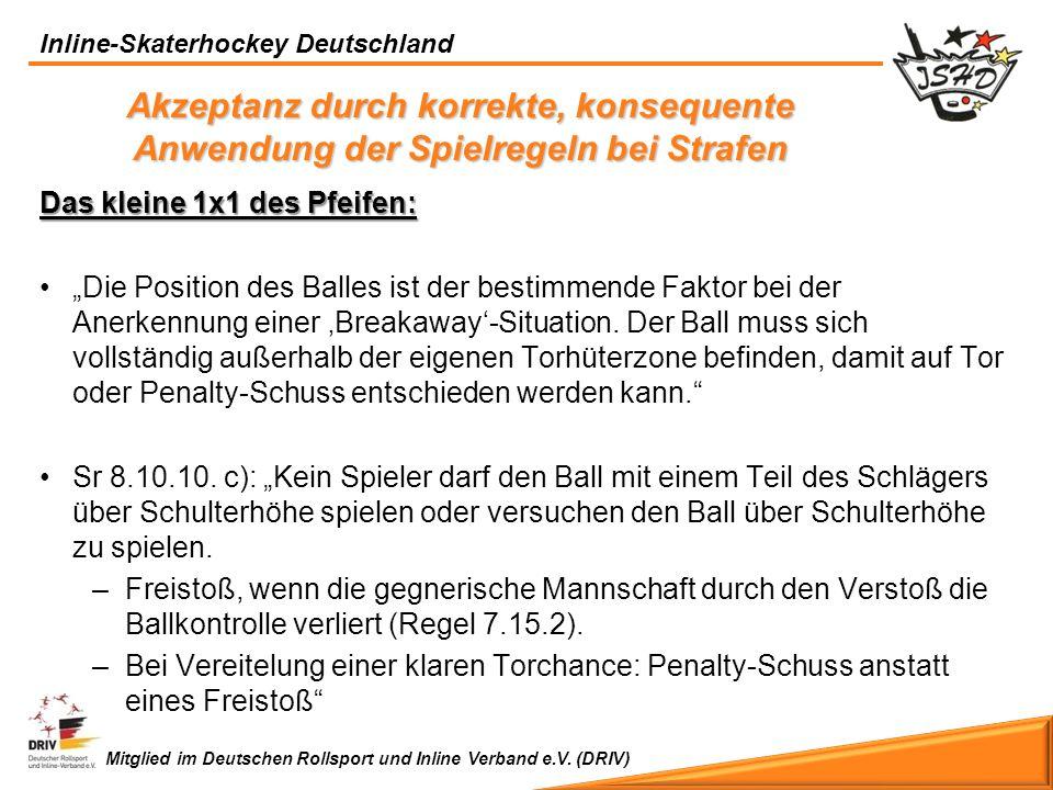 Inline-Skaterhockey Deutschland Mitglied im Deutschen Rollsport und Inline Verband e.V. (DRIV) Das kleine 1x1 des Pfeifen: Die Position des Balles ist