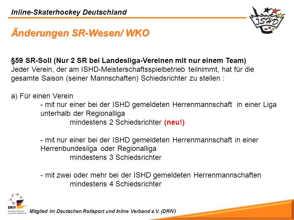 Inline-Skaterhockey Deutschland Mitglied im Deutschen Rollsport und Inline Verband e.V. (DRIV) Änderungen SR-Wesen/ WKO §59 SR-Soll (Nur 2 SR bei Land