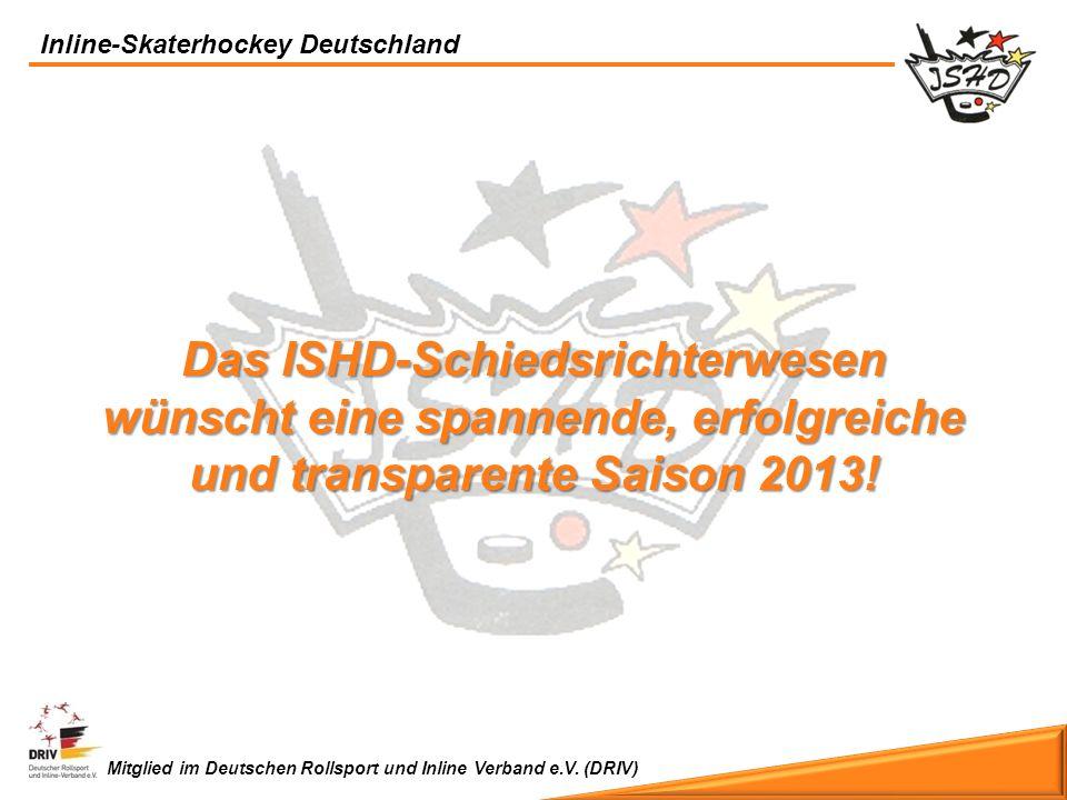 Inline-Skaterhockey Deutschland Mitglied im Deutschen Rollsport und Inline Verband e.V. (DRIV) Das ISHD-Schiedsrichterwesen wünscht eine spannende, er