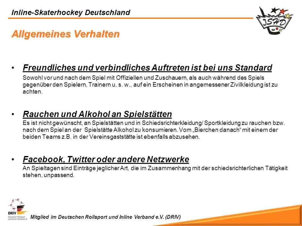 Inline-Skaterhockey Deutschland Mitglied im Deutschen Rollsport und Inline Verband e.V. (DRIV) Freundliches und verbindliches Auftreten ist bei uns St