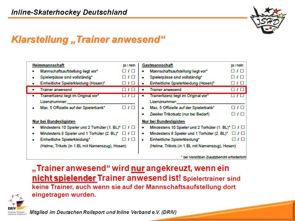Inline-Skaterhockey Deutschland Mitglied im Deutschen Rollsport und Inline Verband e.V. (DRIV) Klarstellung Trainer anwesend nur nicht spielender Trai
