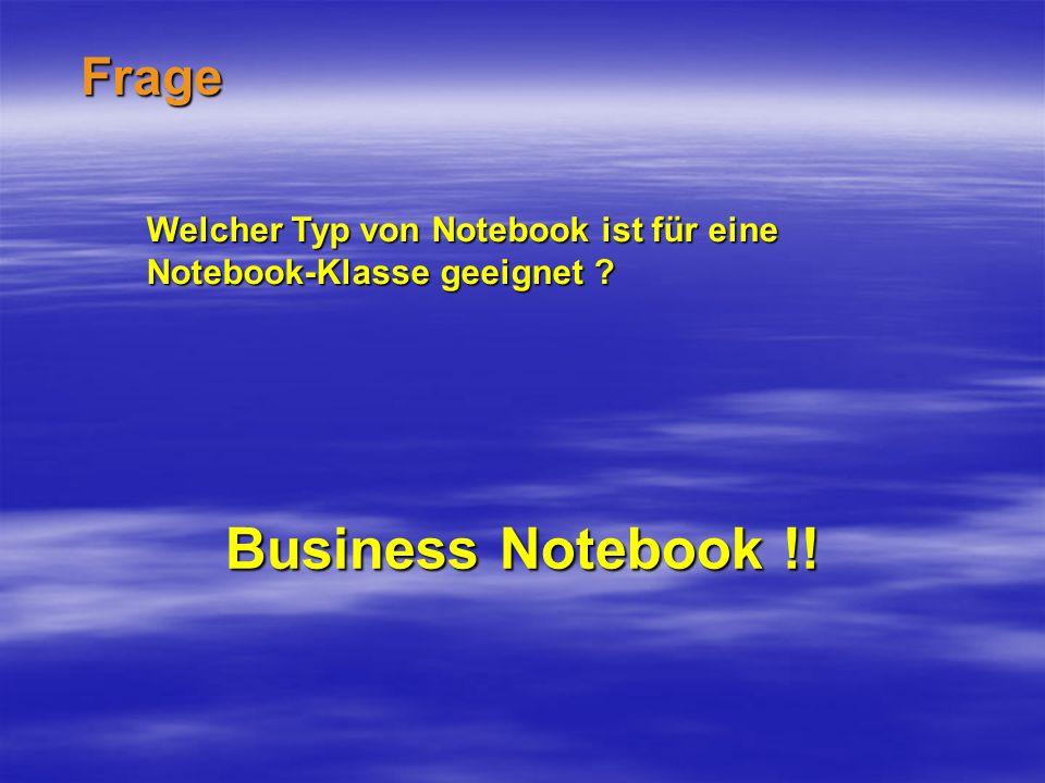 Frage Welcher Typ von Notebook ist für eine Notebook-Klasse geeignet ? Business Notebook !!