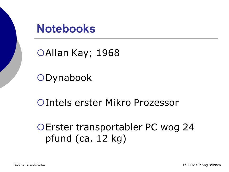 Sabine Brandstätter PS EDV für AnglistInnen Notebooks Allan Kay; 1968 Dynabook Intels erster Mikro Prozessor Erster transportabler PC wog 24 pfund (ca.