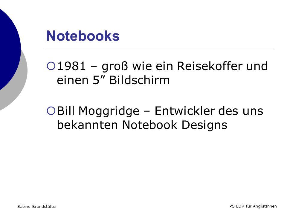 Sabine Brandstätter PS EDV für AnglistInnen Notebooks 1981 – groß wie ein Reisekoffer und einen 5 Bildschirm Bill Moggridge – Entwickler des uns bekannten Notebook Designs
