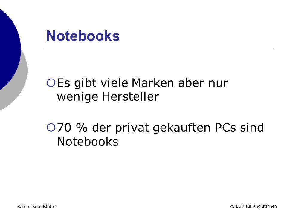 Sabine Brandstätter PS EDV für AnglistInnen Notebooks Es gibt viele Marken aber nur wenige Hersteller 70 % der privat gekauften PCs sind Notebooks