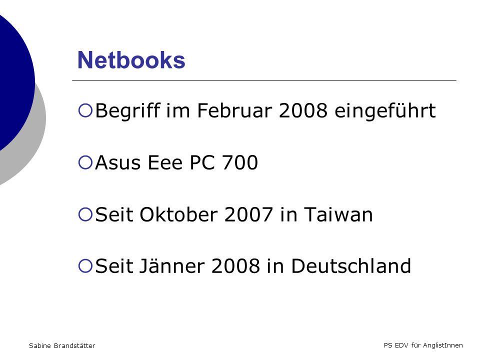 Sabine Brandstätter PS EDV für AnglistInnen Netbooks Begriff im Februar 2008 eingeführt Asus Eee PC 700 Seit Oktober 2007 in Taiwan Seit Jänner 2008 in Deutschland