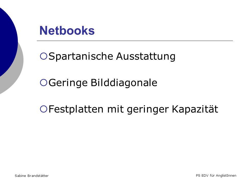 Sabine Brandstätter PS EDV für AnglistInnen Netbooks Spartanische Ausstattung Geringe Bilddiagonale Festplatten mit geringer Kapazität