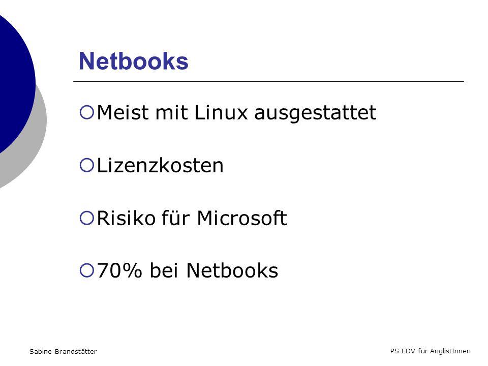 Sabine Brandstätter PS EDV für AnglistInnen Netbooks Meist mit Linux ausgestattet Lizenzkosten Risiko für Microsoft 70% bei Netbooks