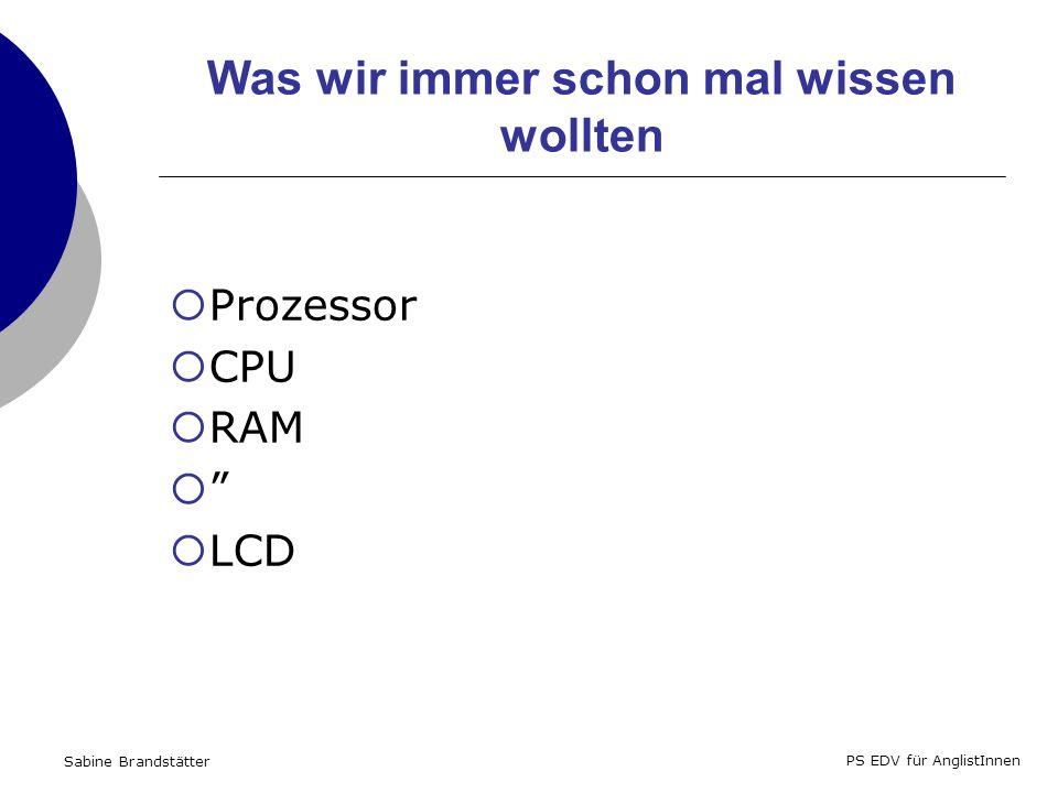Sabine Brandstätter PS EDV für AnglistInnen Was wir immer schon mal wissen wollten Prozessor CPU RAM LCD