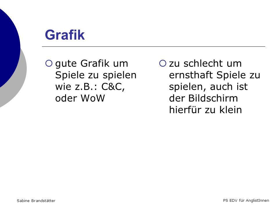 Sabine Brandstätter PS EDV für AnglistInnen Grafik gute Grafik um Spiele zu spielen wie z.B.: C&C, oder WoW zu schlecht um ernsthaft Spiele zu spielen, auch ist der Bildschirm hierfür zu klein